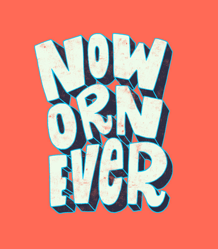 11 21 Now Or Never By Jay Roeder Freelance Illustration Hand Lettering Design